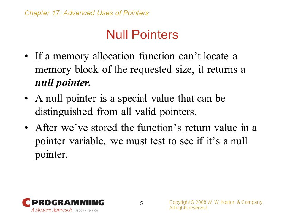Null Pointers If a memory allocation function can't locate a memory block of the requested size, it returns a null pointer.