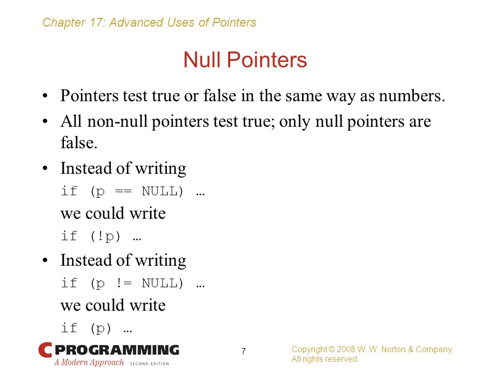 Null Pointers Pointers test true or false in the same way as numbers.
