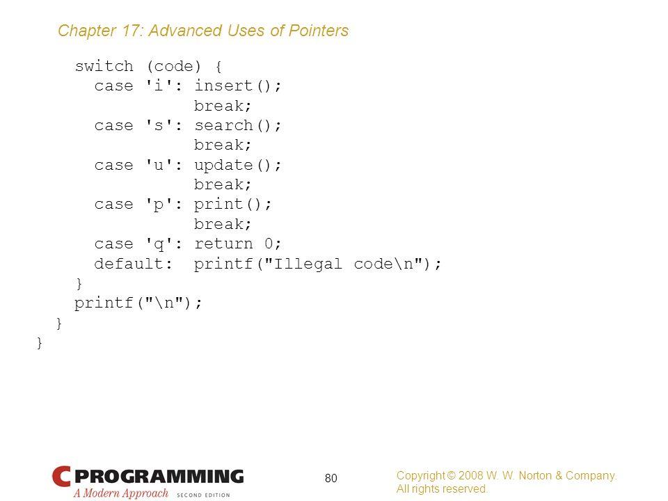 switch (code) { case i : insert(); break; case s : search(); case u : update(); case p : print(); case q : return 0; default: printf( Illegal code\n ); } printf( \n );