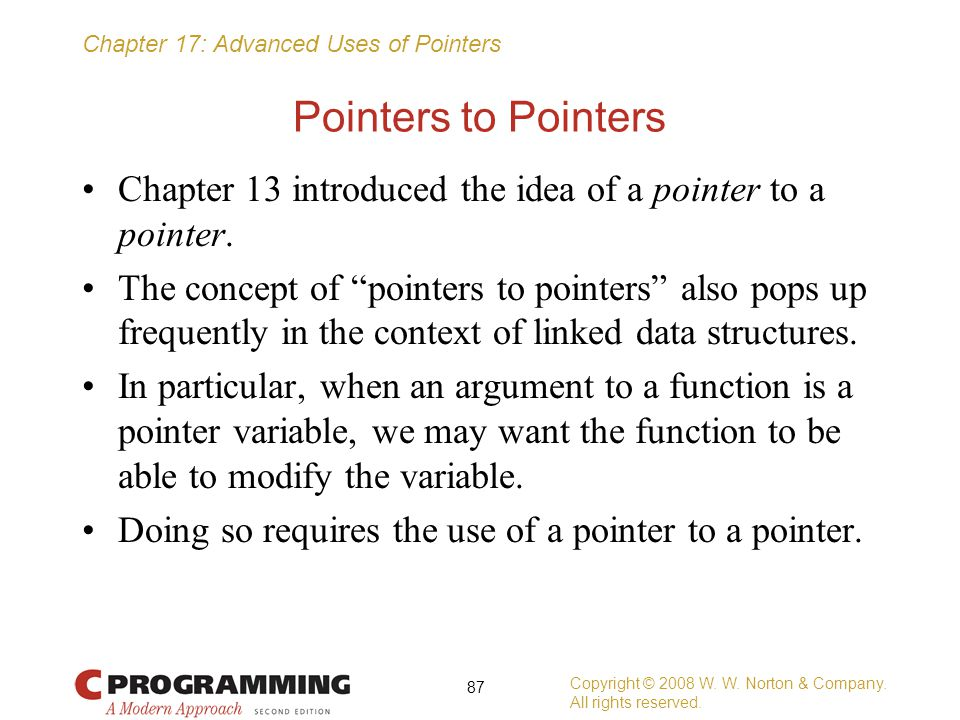 Pointers to Pointers Chapter 13 introduced the idea of a pointer to a pointer.