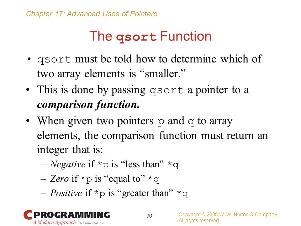 The qsort Function qsort must be told how to determine which of two array elements is smaller.