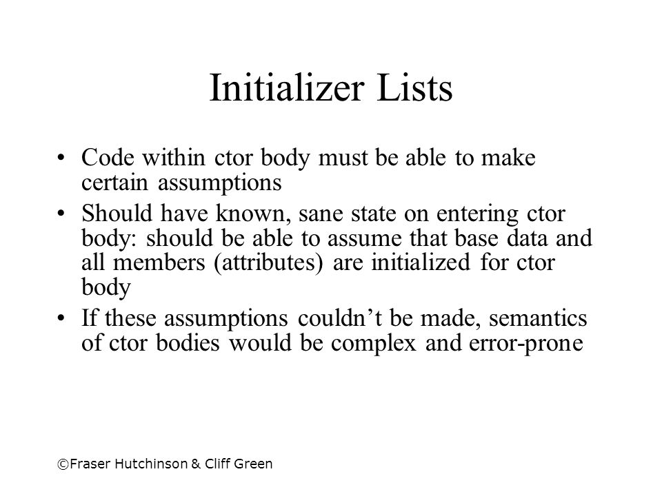 Initializer Lists Code within ctor body must be able to make certain assumptions.