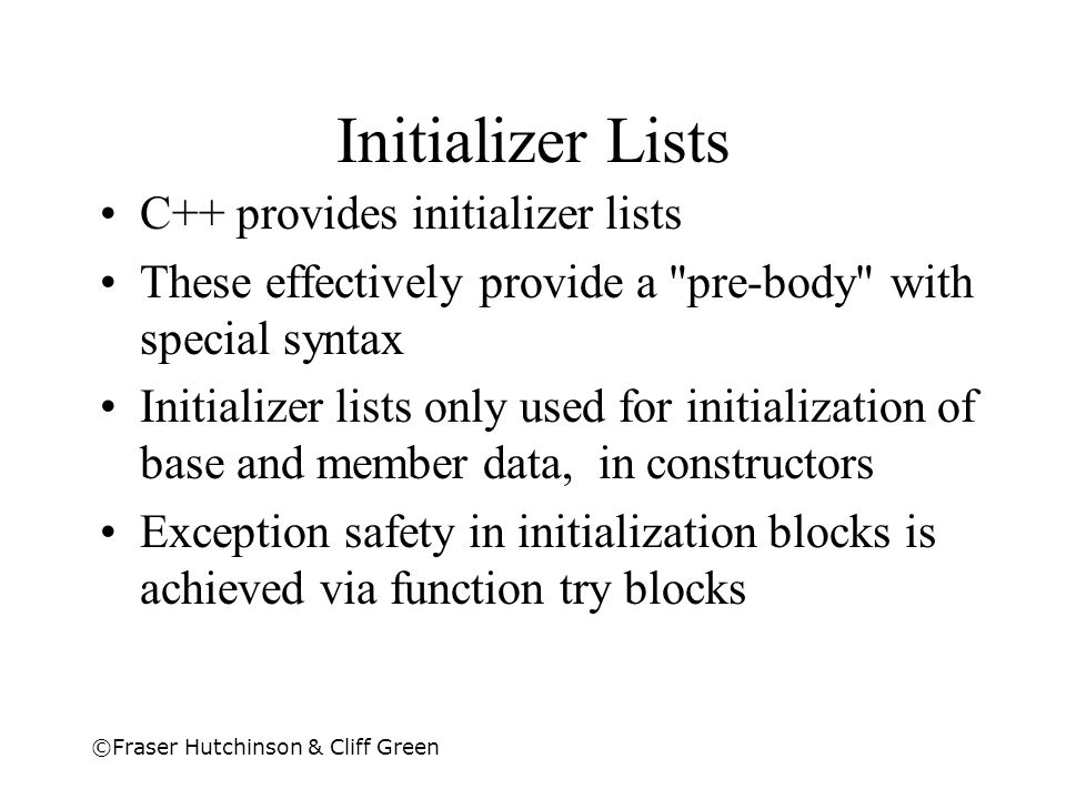 Initializer Lists C++ provides initializer lists