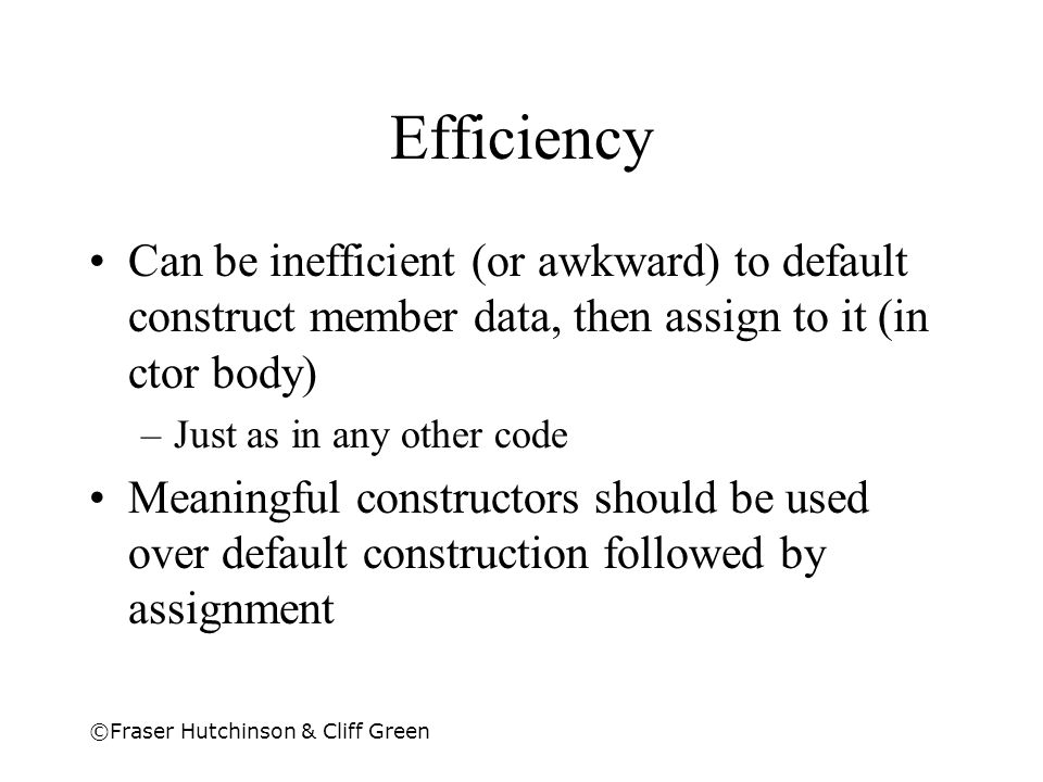 Efficiency Can be inefficient (or awkward) to default construct member data, then assign to it (in ctor body)
