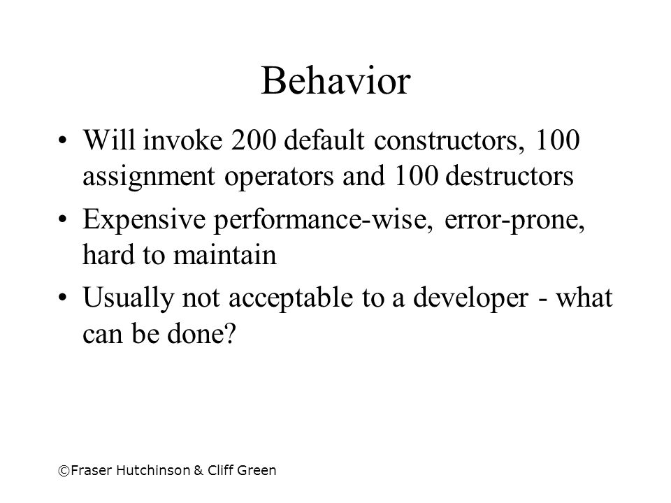 Behavior Will invoke 200 default constructors, 100 assignment operators and 100 destructors.