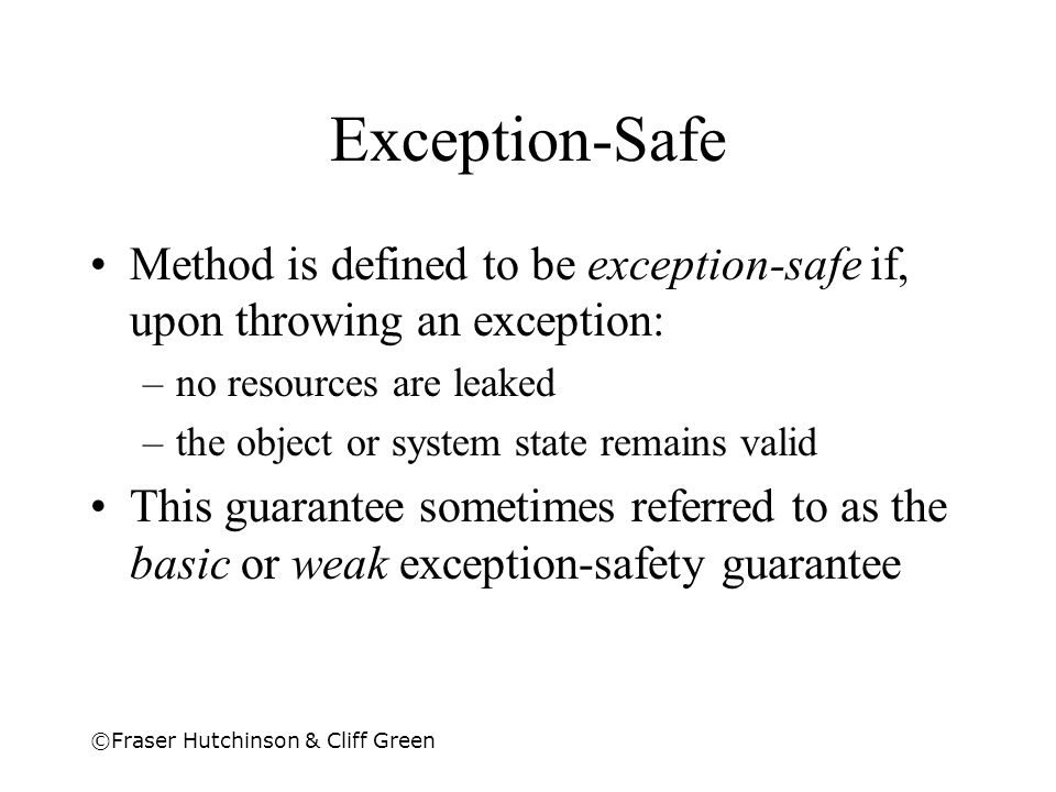 Exception-Safe Method is defined to be exception-safe if, upon throwing an exception: no resources are leaked.