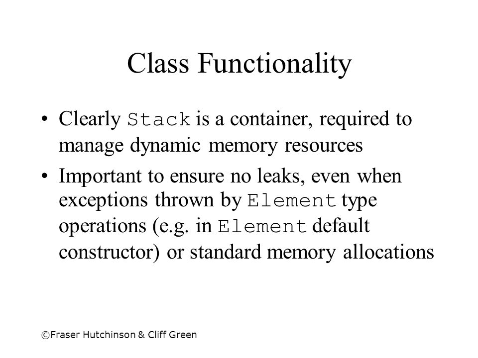 Class Functionality Clearly Stack is a container, required to manage dynamic memory resources.