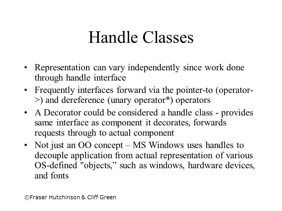 Handle Classes Representation can vary independently since work done through handle interface.