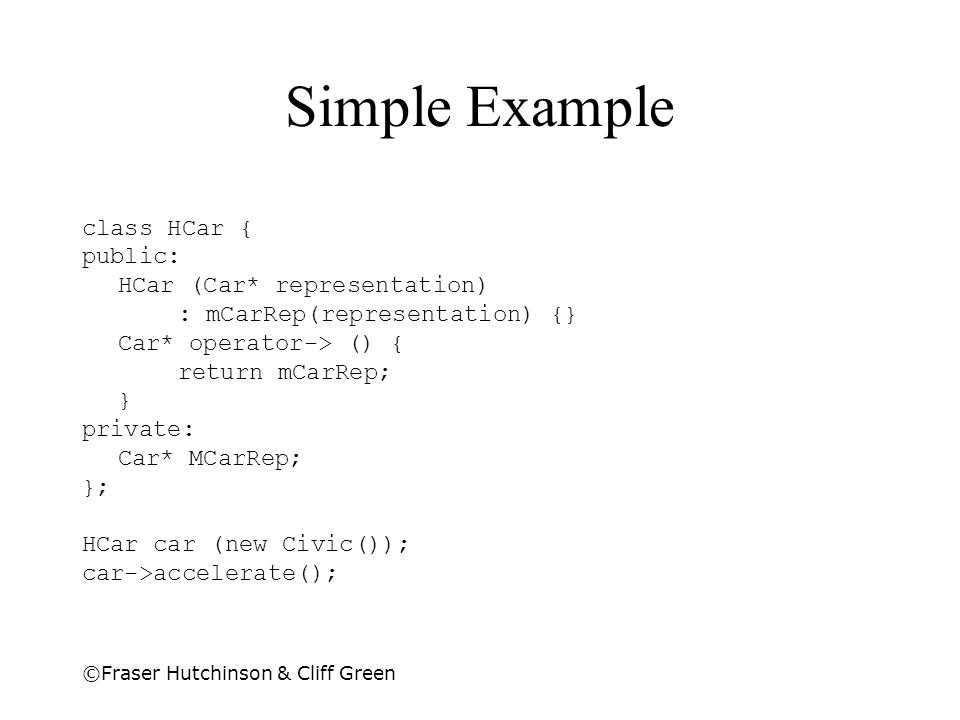 Simple Example class HCar { public: HCar (Car* representation)