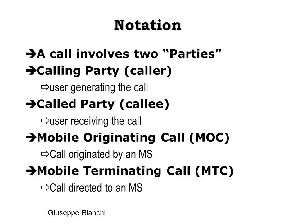 Notation A call involves two Parties Calling Party (caller)