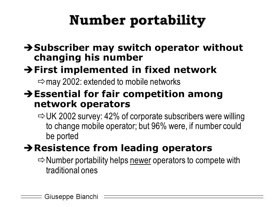 Number portability Subscriber may switch operator without changing his number. First implemented in fixed network.