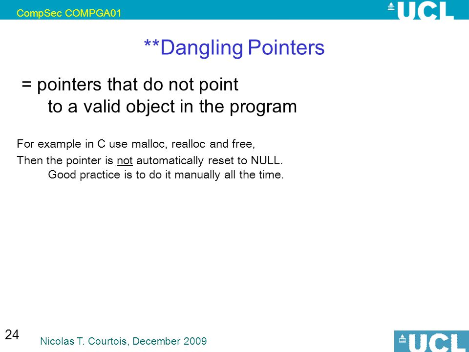 CompSec COMPGA01 **Dangling Pointers. = pointers that do not point to a valid object in the program.