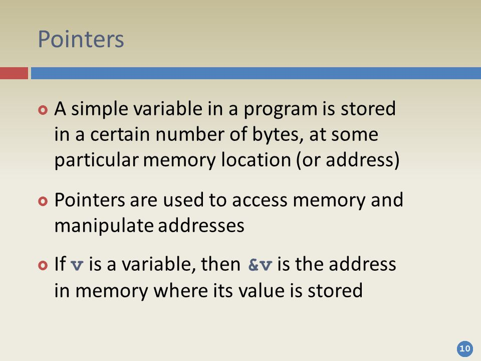Pointers A simple variable in a program is stored in a certain number of bytes, at some particular memory location (or address)