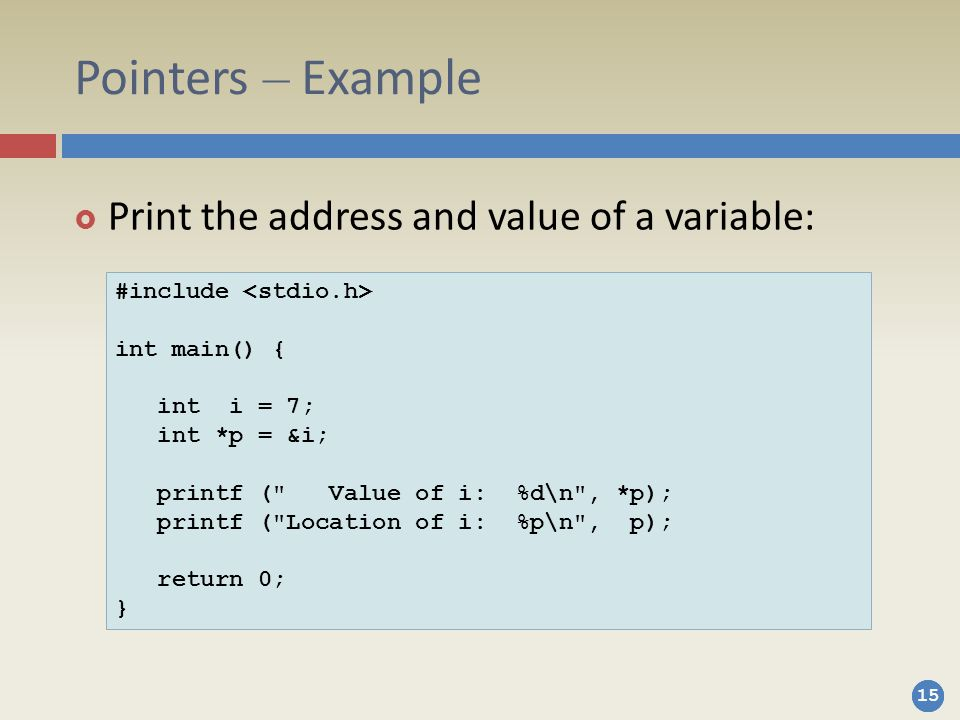 Pointers – Example Print the address and value of a variable: