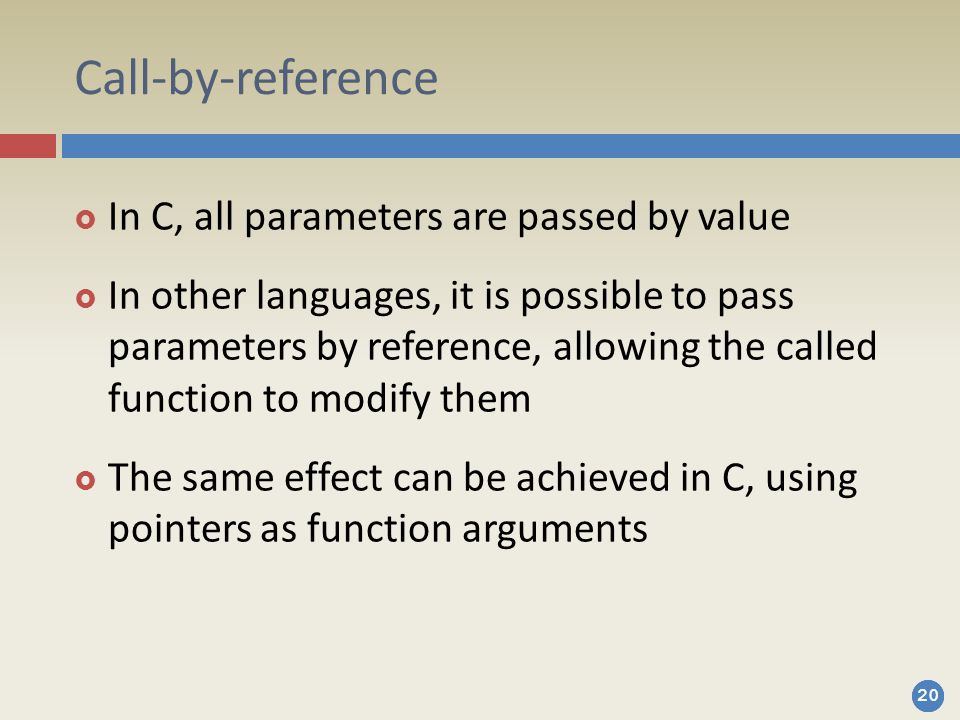 Call-by-reference In C, all parameters are passed by value