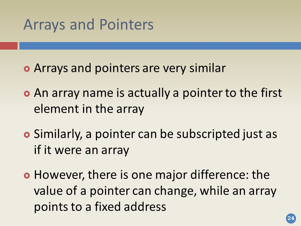 Arrays and Pointers Arrays and pointers are very similar