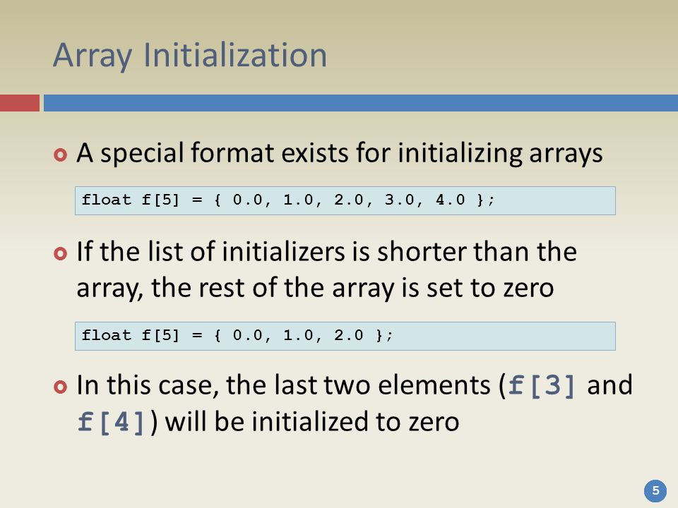 Array Initialization A special format exists for initializing arrays