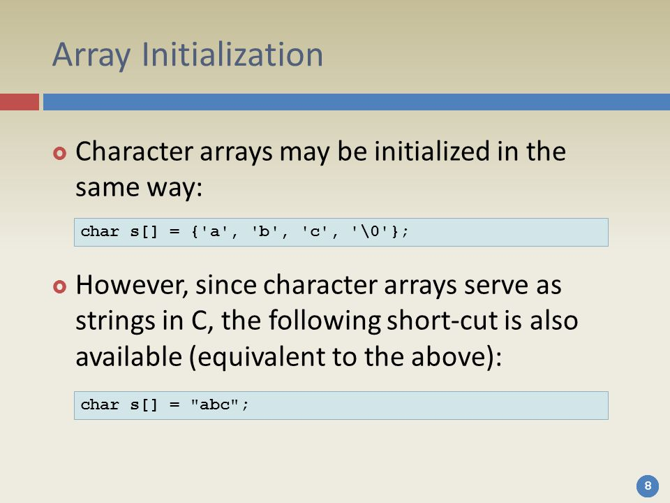 Array Initialization Character arrays may be initialized in the same way: