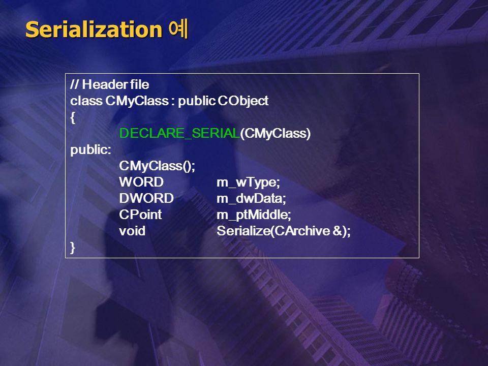 Serialization 예 // Header file class CMyClass : public CObject {