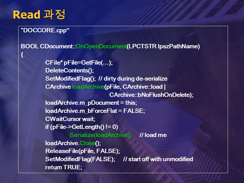 Read 과정 DOCCORE.cpp BOOL CDocument::OnOpenDocument(LPCTSTR lpszPathName) { CFile* pFile=GetFile(…);