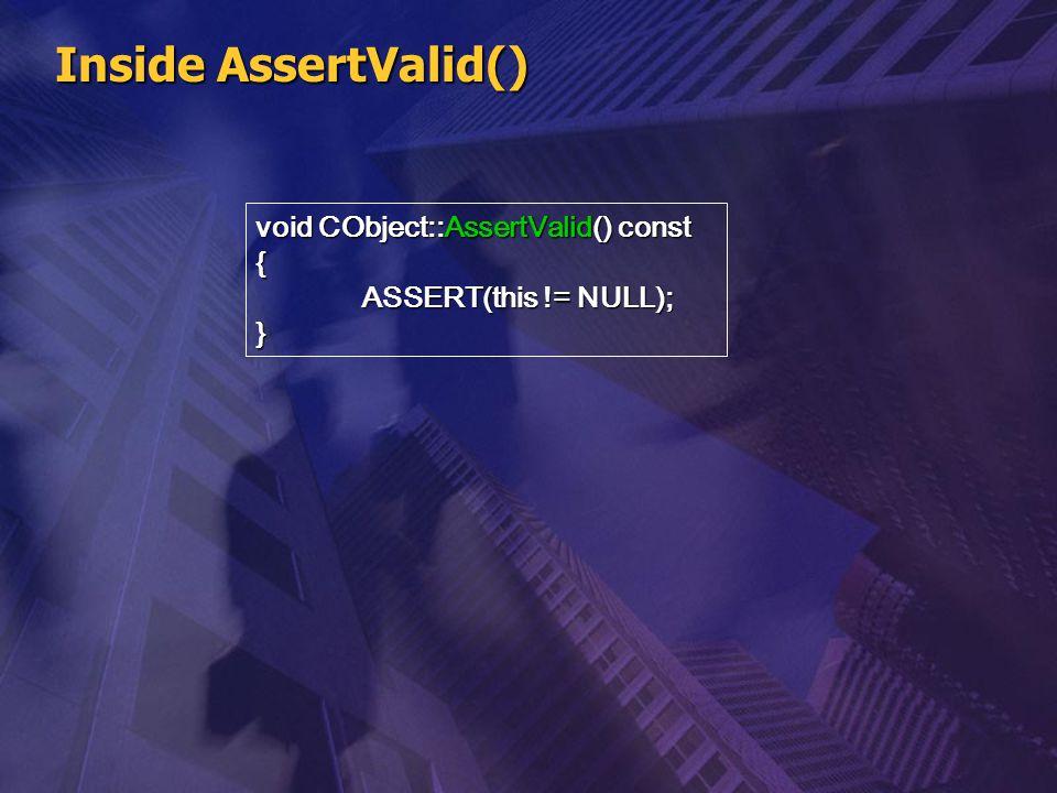 Inside AssertValid() void CObject::AssertValid() const {