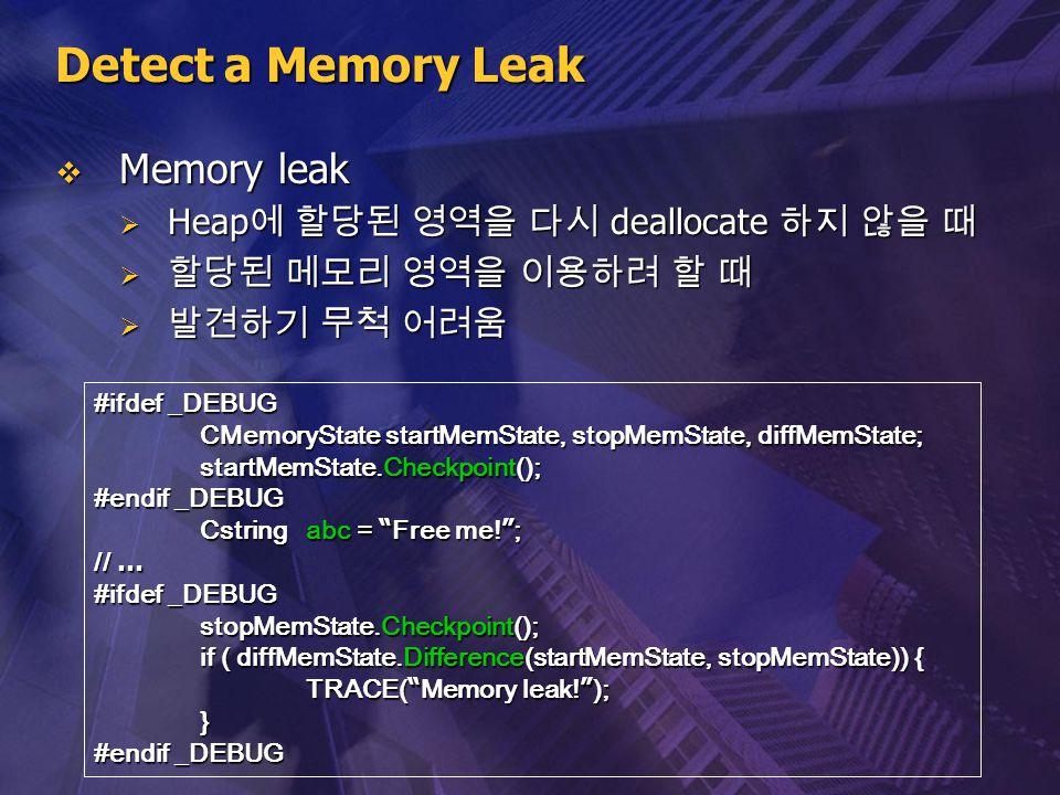 Detect a Memory Leak Memory leak Heap에 할당된 영역을 다시 deallocate 하지 않을 때