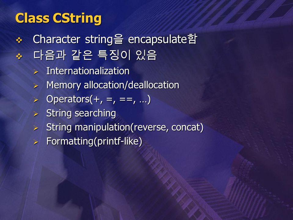 Class CString Character string을 encapsulate함 다음과 같은 특징이 있음
