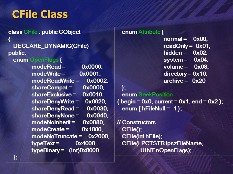 CFile Class class CFile : public CObject { DECLARE_DYNAMIC(CFile)