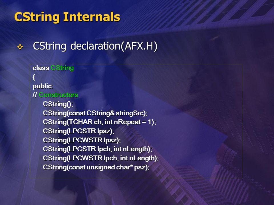 CString Internals CString declaration(AFX.H) class CString { public: