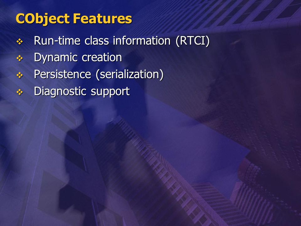 CObject Features Run-time class information (RTCI) Dynamic creation