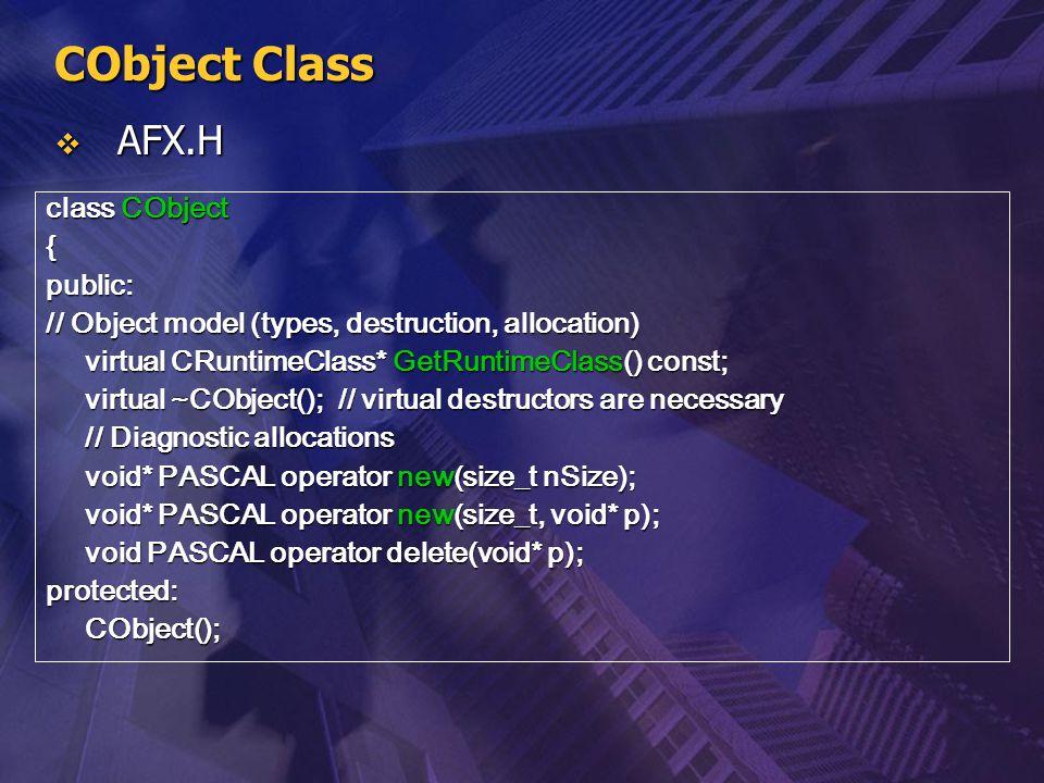 CObject Class AFX.H class CObject { public: