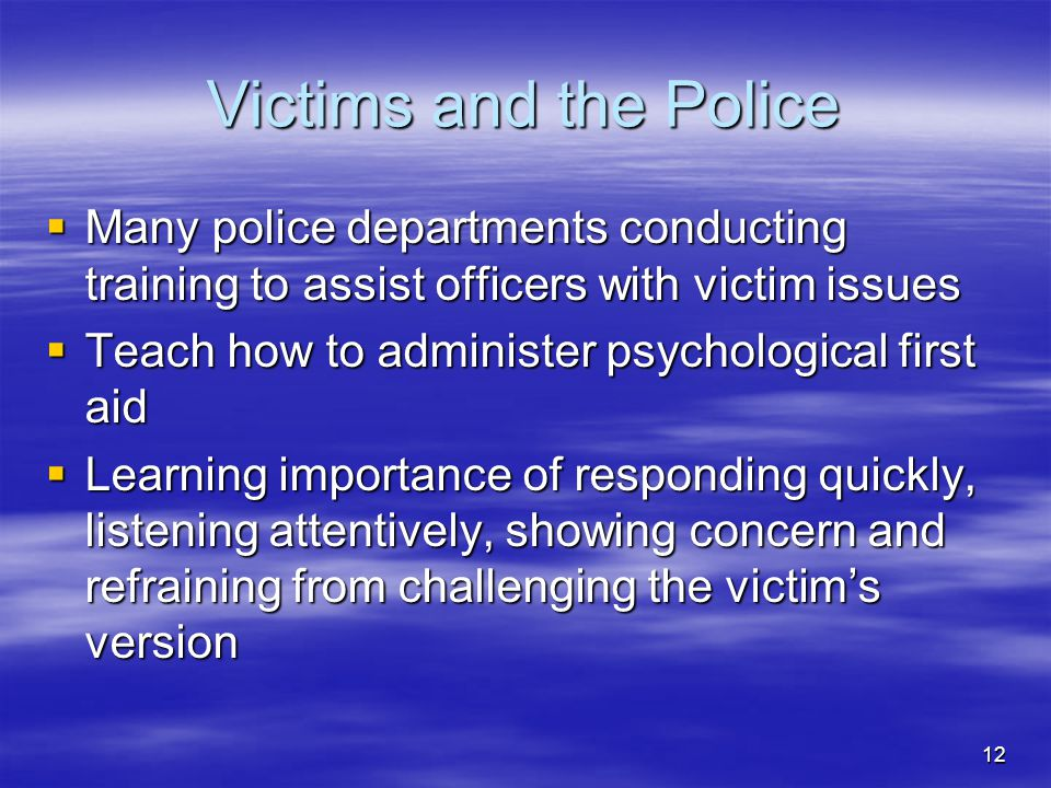 Victims and the Police Many police departments conducting training to assist officers with victim issues.