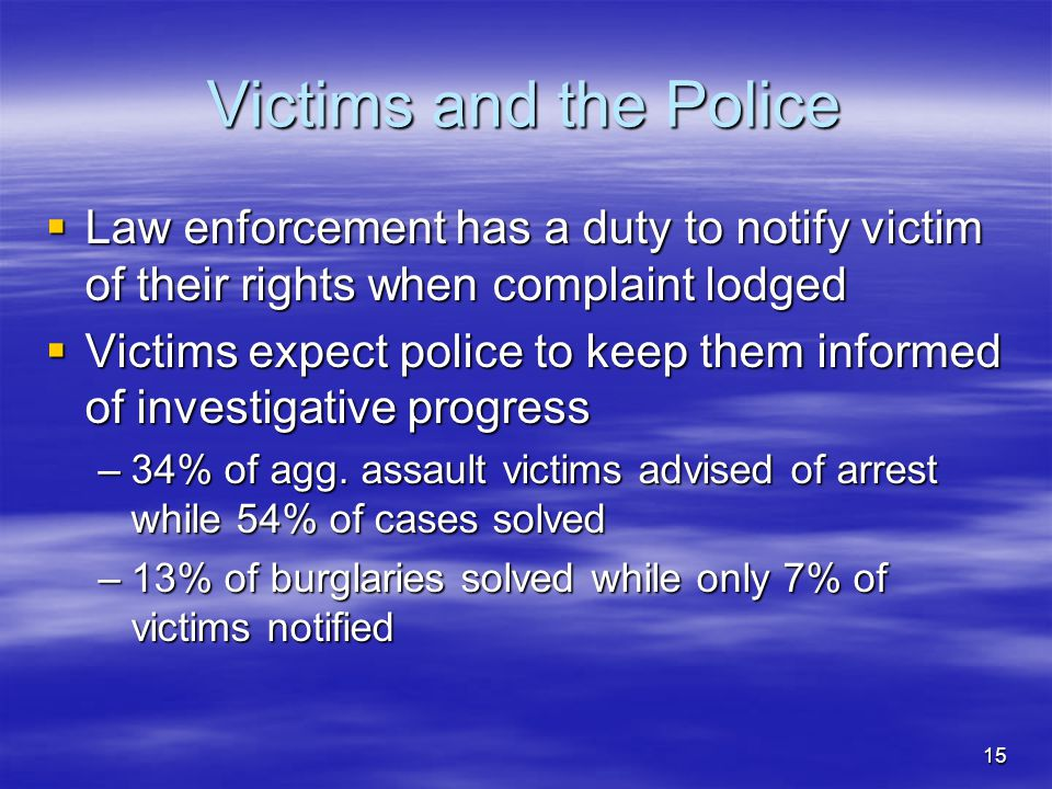 Victims and the Police Law enforcement has a duty to notify victim of their rights when complaint lodged.