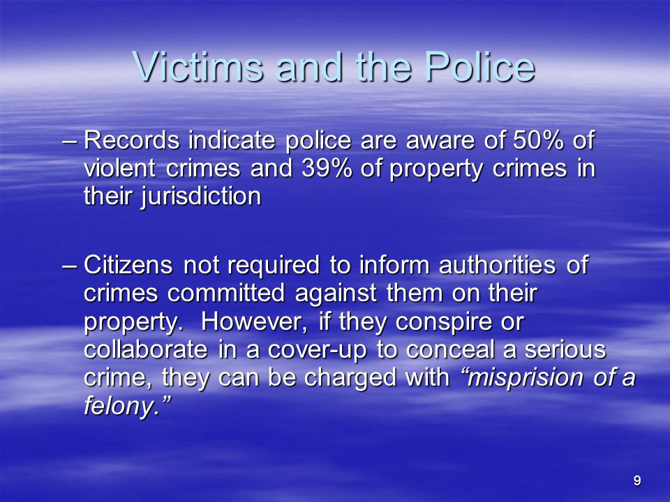 Victims and the Police Records indicate police are aware of 50% of violent crimes and 39% of property crimes in their jurisdiction.