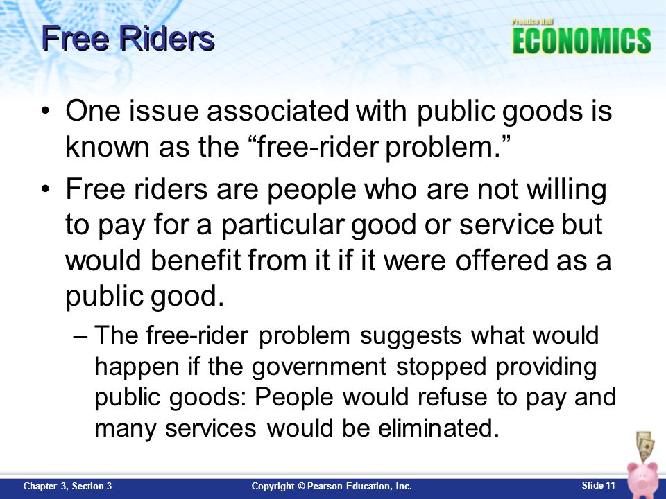 Free Riders One issue associated with public goods is known as the free-rider problem.