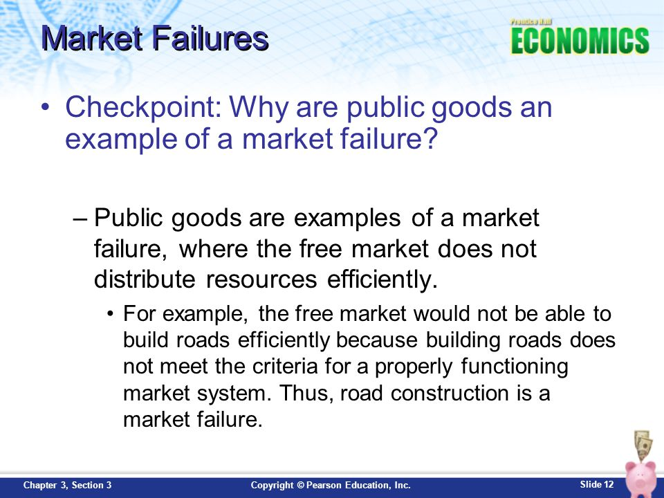 Market Failures Checkpoint: Why are public goods an example of a market failure