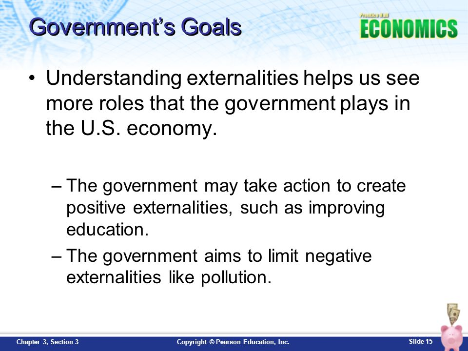 Government's Goals Understanding externalities helps us see more roles that the government plays in the U.S. economy.