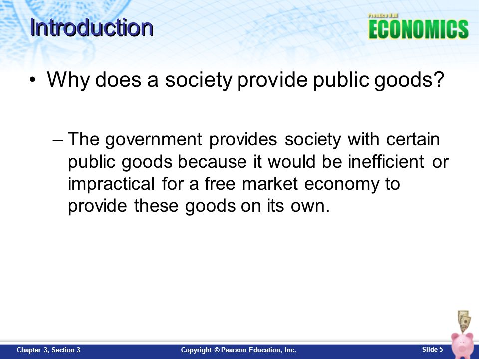 Introduction Why does a society provide public goods