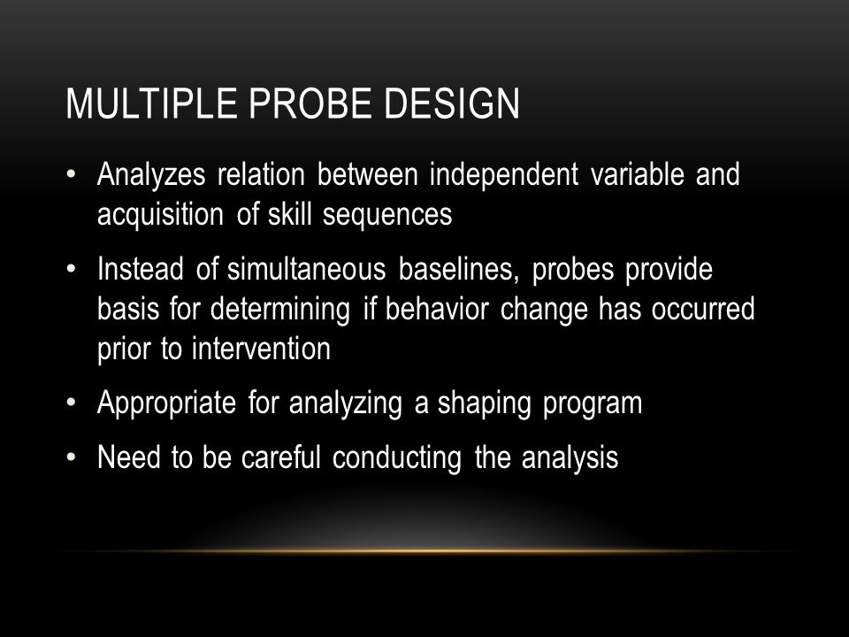 Multiple Probe Design Analyzes relation between independent variable and acquisition of skill sequences.