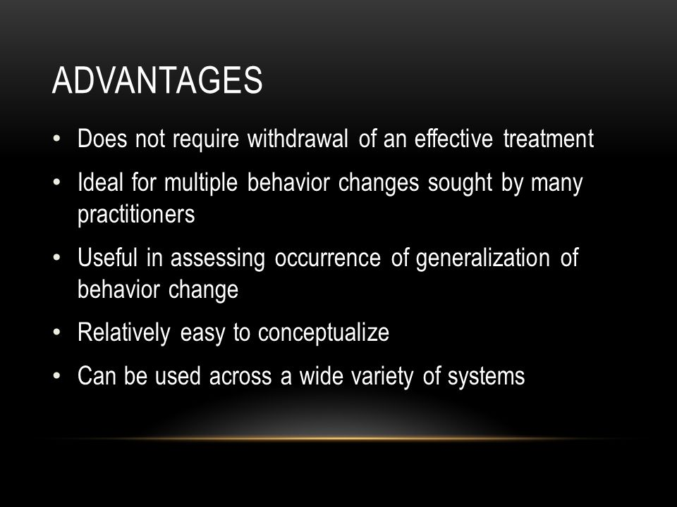 Advantages Does not require withdrawal of an effective treatment