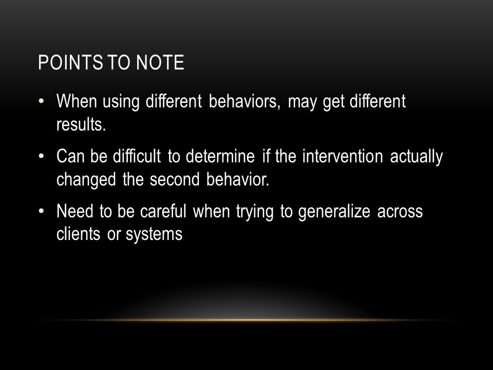 Points to note When using different behaviors, may get different results.