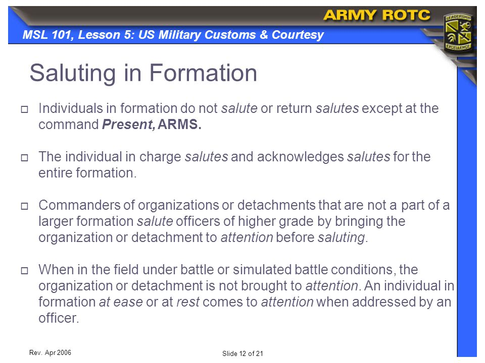 Saluting in Formation Individuals in formation do not salute or return salutes except at the command Present, ARMS.