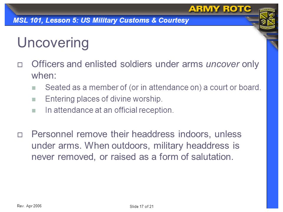 Uncovering Officers and enlisted soldiers under arms uncover only when: Seated as a member of (or in attendance on) a court or board.
