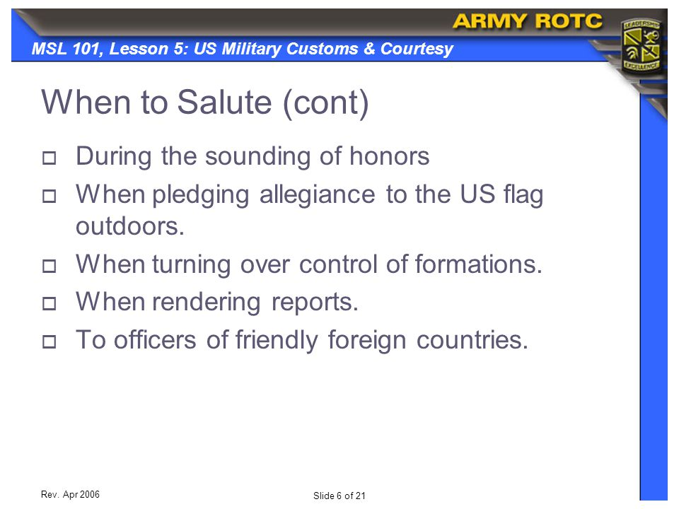 When to Salute (cont) During the sounding of honors