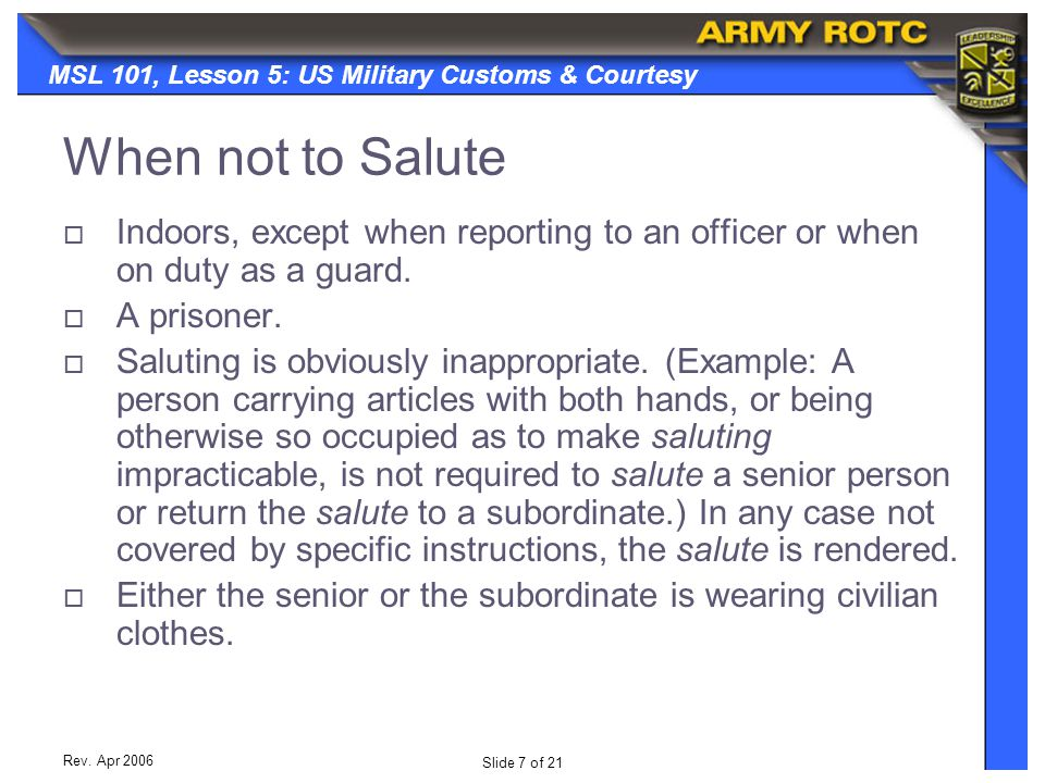 When not to Salute Indoors, except when reporting to an officer or when on duty as a guard. A prisoner.