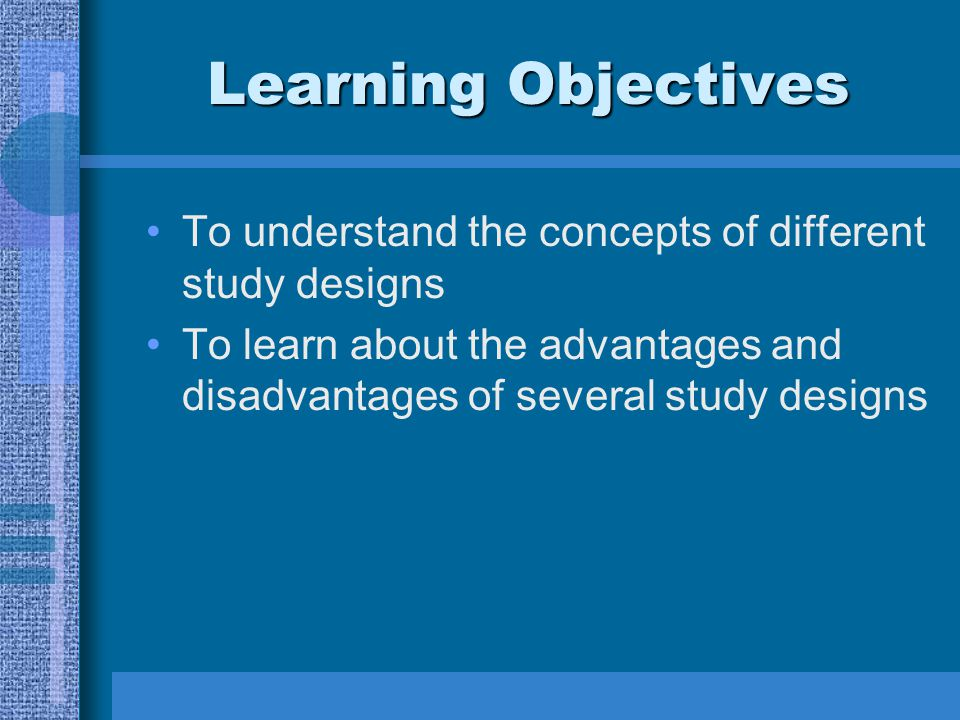 Learning Objectives To understand the concepts of different study designs.