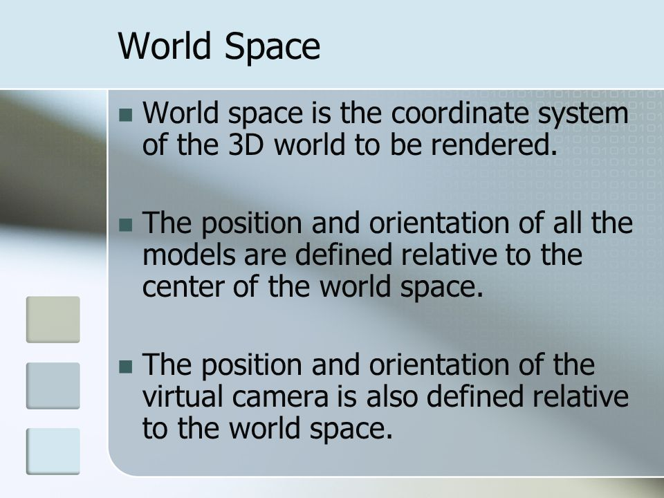 World Space World space is the coordinate system of the 3D world to be rendered.