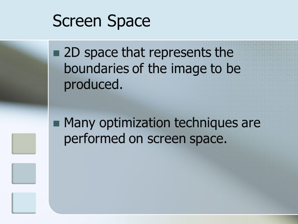 Screen Space 2D space that represents the boundaries of the image to be produced.