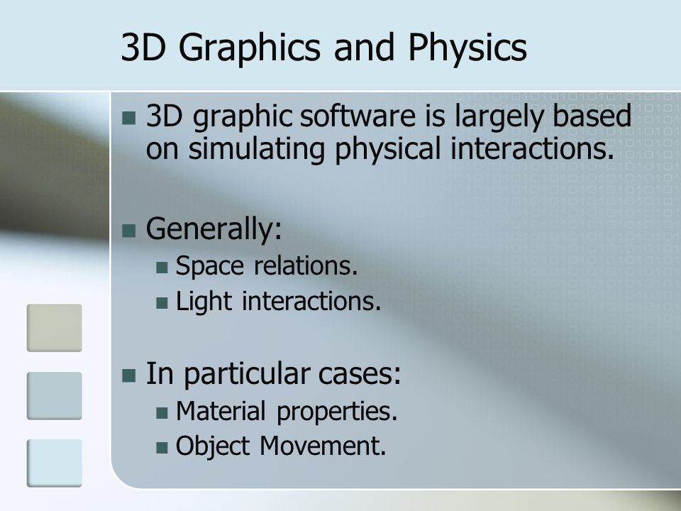 3D Graphics and Physics 3D graphic software is largely based on simulating physical interactions. Generally: