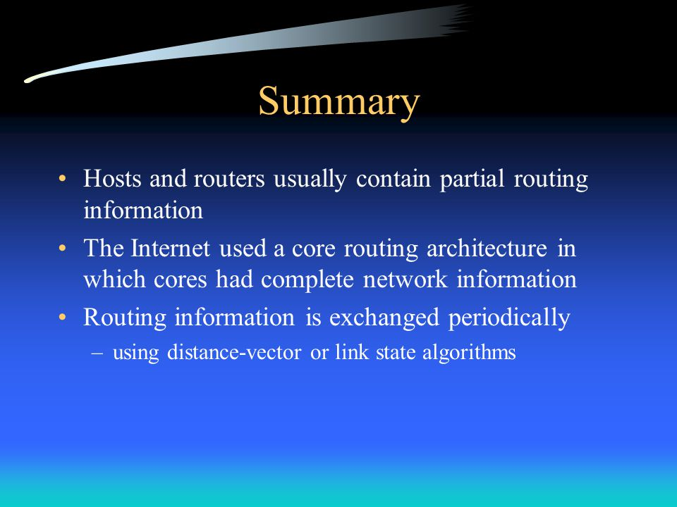 Summary Hosts and routers usually contain partial routing information